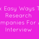 Six Easy Ways To Research Companies For An Interview