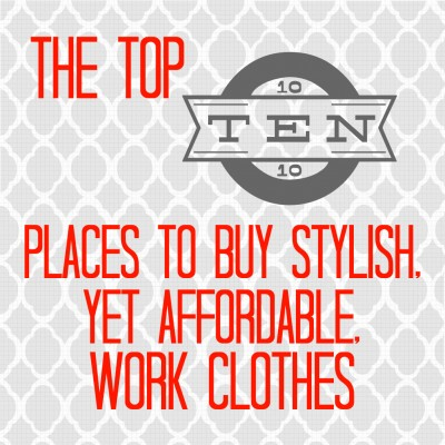 The Top 10 Places To Stylish Yet Affordable Work Clothes