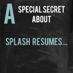 A Special Secret About Splash Resumes – What You Might Not Know…